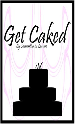 Get Caked By Samantha & Leanne